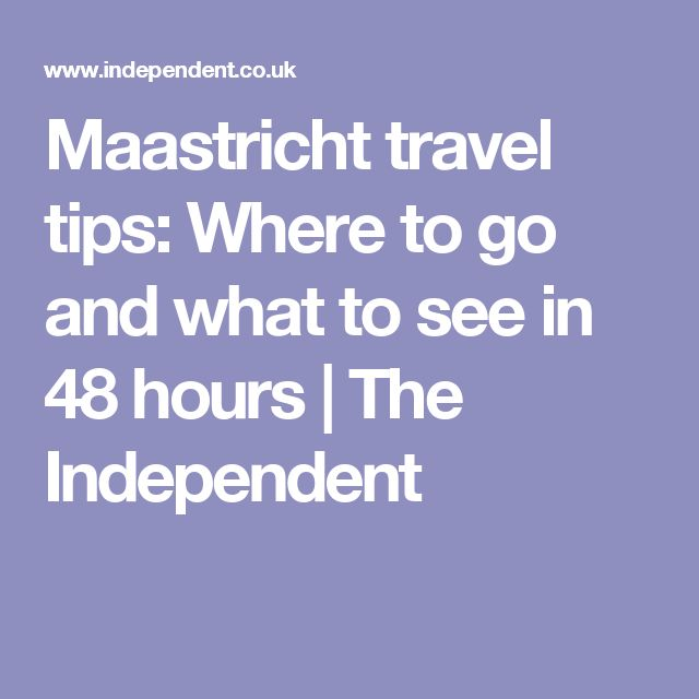 Maastricht travel tips: Where to go and what to see in 48 hours | The Independent