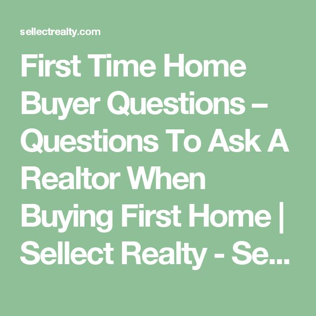 First Time Home Buyer Questions To Ask A Realtor When Buying