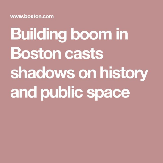 Building boom in Boston casts shadows on history and public space