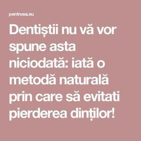 Dentiștii nu vă vor spune asta niciodată: iată o metodă naturală prin care să evitati pierderea dinților!