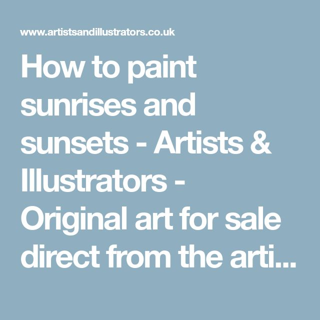 How to paint sunrises and sunsets - Artists & Illustrators - Original art for sale direct from the artist