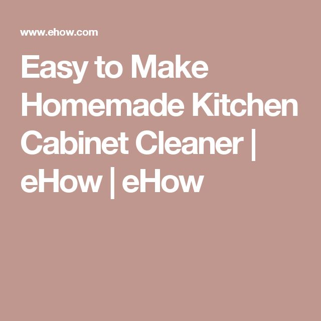 Easy to Make Homemade Kitchen Cabinet Cleaner