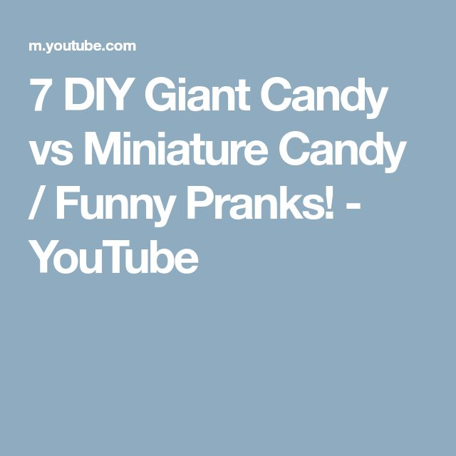 7 DIY Giant Candy vs Miniature Candy / Funny Pranks! - YouTube