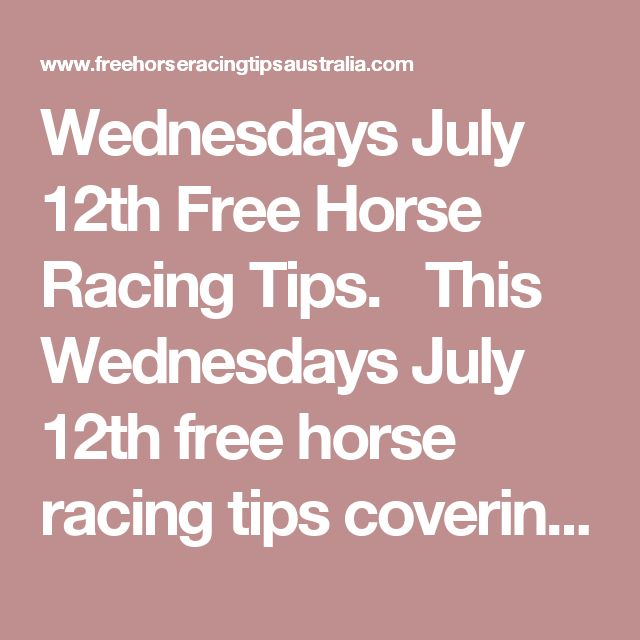 Wednesdays July 12th Free Horse Racing Tips.  This Wednesdays July 12th free horse racing tips covering the 1st 3 races everywhere...
