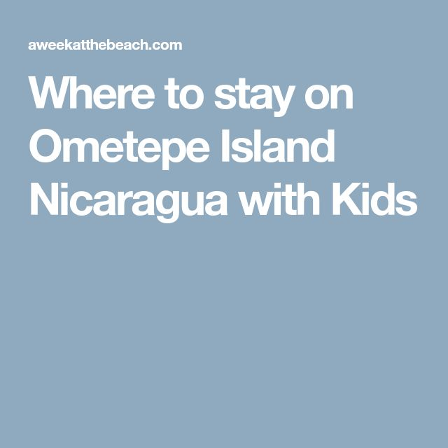 Where to stay on Ometepe Island Nicaragua with Kids