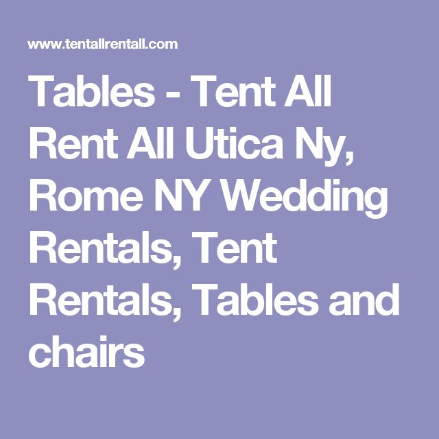 Tables - Tent All Rent All Utica Ny, Rome NY Wedding Rentals, Tent Rentals, Tables and chairs