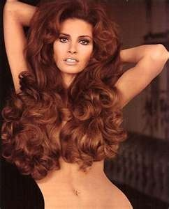 Raquel Welch .... She has always been my inspiration... A beautiful redhead.