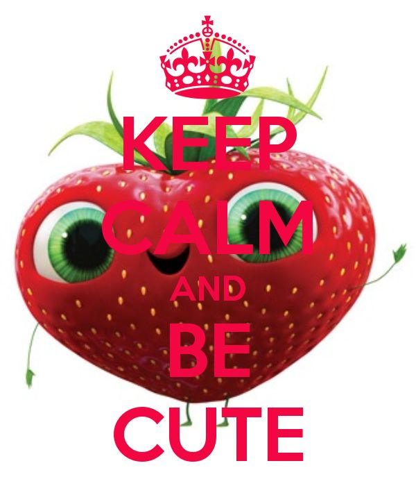 KEEP CALM AND BE CUTE