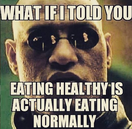 eating healthy is actually eating normally. healthy eating memes