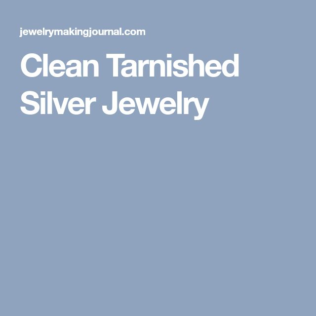 Clean Tarnished Silver Jewelry