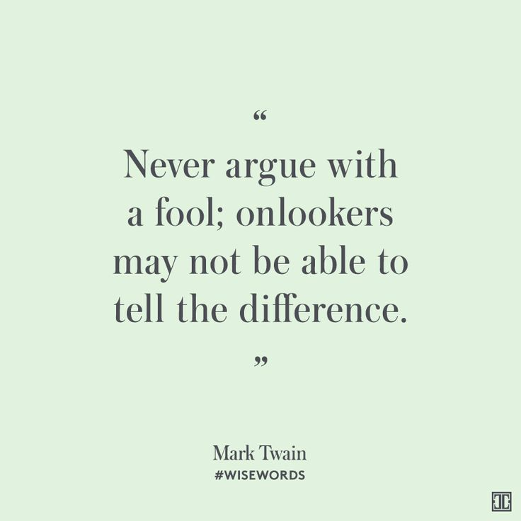 """""""Never argue with a fool; onlookers may not be able to tell the difference."""" — Mark Twain #WiseWords"""