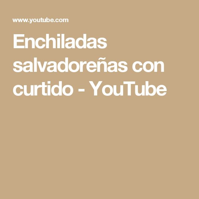 Enchiladas salvadoreñas con curtido - YouTube