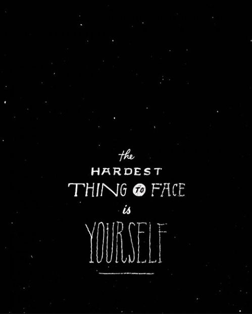 the hardest thing to face... / Jon ContinoThoughts, Face, Hardest Things, Life, Wisdom, Truths, True, Living, Inspiration Quotes