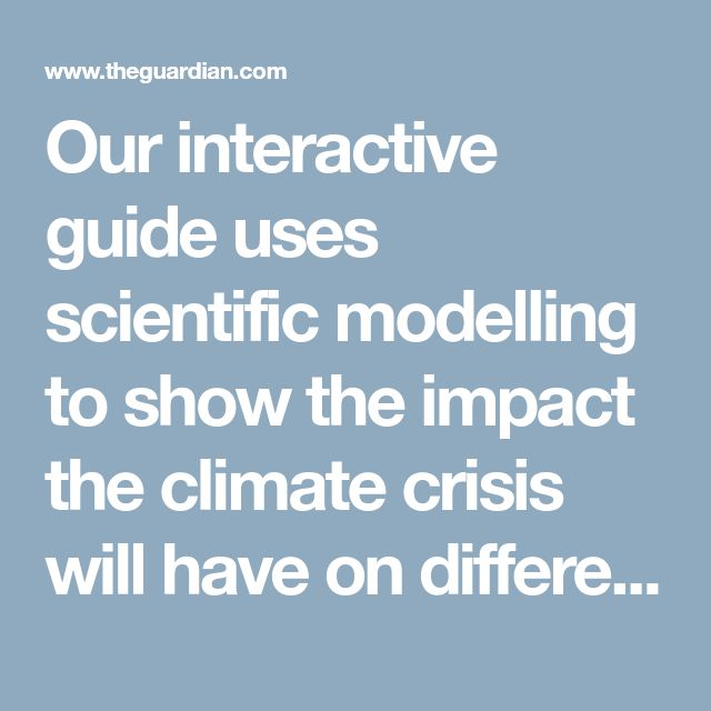 Our interactive guide uses scientific modelling to show ...