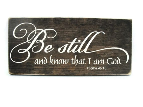 Be still and know that I am God ~Psalm 46:10    Add a touch of love and rustic charm to your home decor with one of our gorgeous wooden