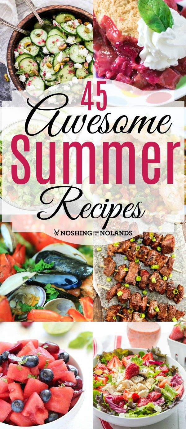 45 Awesome Summer Recipes from Noshing With The Nolands will give you the perfect dish for any summer occasion! Everything from mains to dessert!