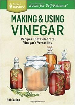 Making and Using Vinegar: Recipes That Celebrate Vinegar's Versatility Cookbook