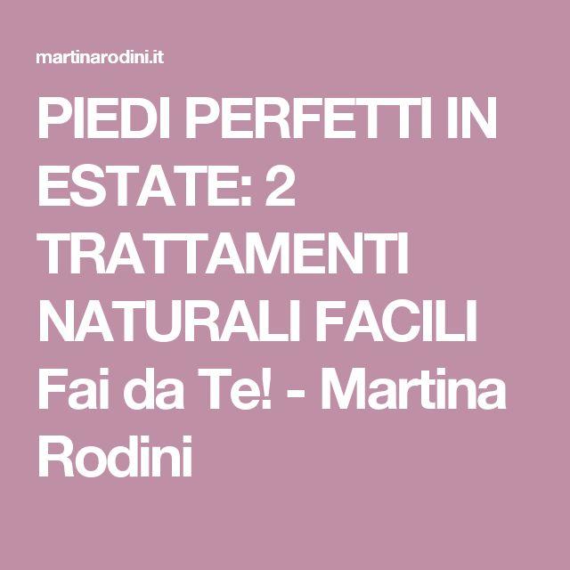 PIEDI PERFETTI IN ESTATE: 2 TRATTAMENTI NATURALI FACILI Fai da Te! - Martina Rodini