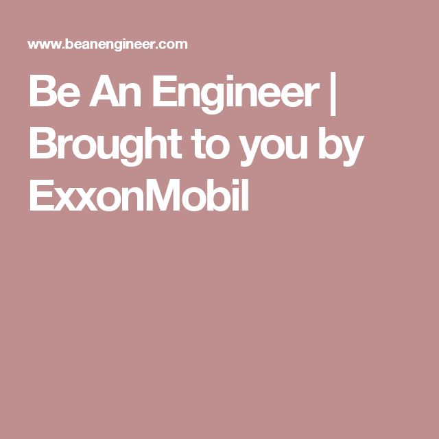 Be An Engineer | Brought to you by ExxonMobil