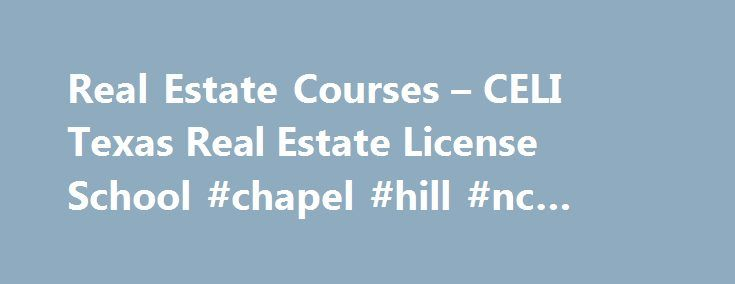 "Real Estate Courses – CELI Texas Real Estate License School #chapel #hill #nc #real #estate http://real-estate.remmont.com/real-estate-courses-celi-texas-real-estate-license-school-chapel-hill-nc-real-estate/  #online real estate courses # Real Estate Courses No classroom required: SAVE TIME, $$$ and GAS! Begin your Texas real estate career by viewing the educational requirements below under: ""Texas Salesperson Pre-Licensing Courses"". Once you review the requirements, register by selecting…"
