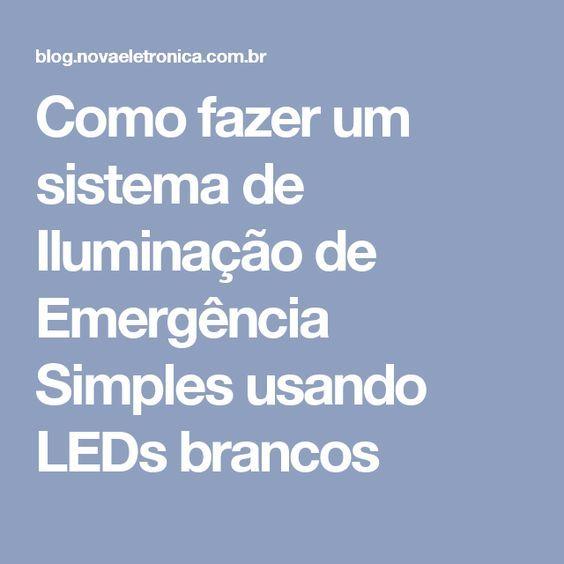 Como fazer um sistema de Iluminação de Emergência Simples usando LEDs brancos