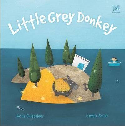 Little Grey Donkey : Nicole Snitselaar, Coralie Saudo : 9781849562454