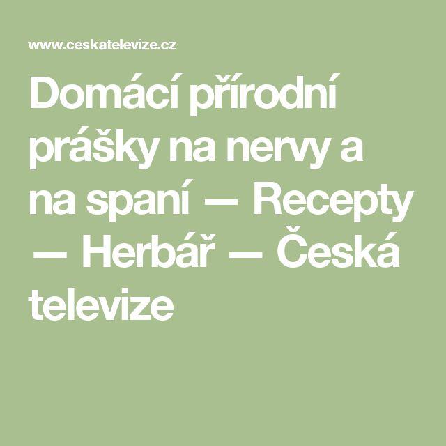 Domácí přírodní prášky na nervy a na spaní — Recepty — Herbář — Česká televize