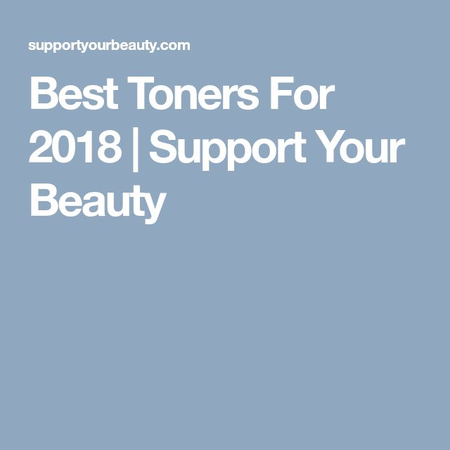 Best Toners For 2018 | Support Your Beauty