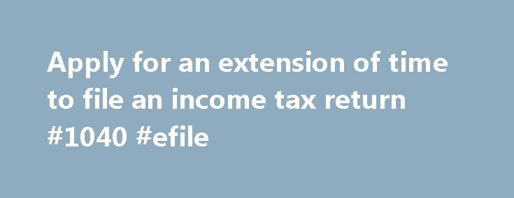 Apply for an extension of time to file an income tax return #1040 #efile http://incom.nef2.com/2017/04/29/apply-for-an-extension-of-time-to-file-an-income-tax-return-1040-efile/  #federal income tax extension form # Apply for an extension of time to file an income tax return If you cannot file on time, you can get an automatic six-month extension of time to file Form IT-201, Resident Income Tax Return. or Form IT-203, Nonresident and Part-Year Resident Income Tax Return. You can also get […]