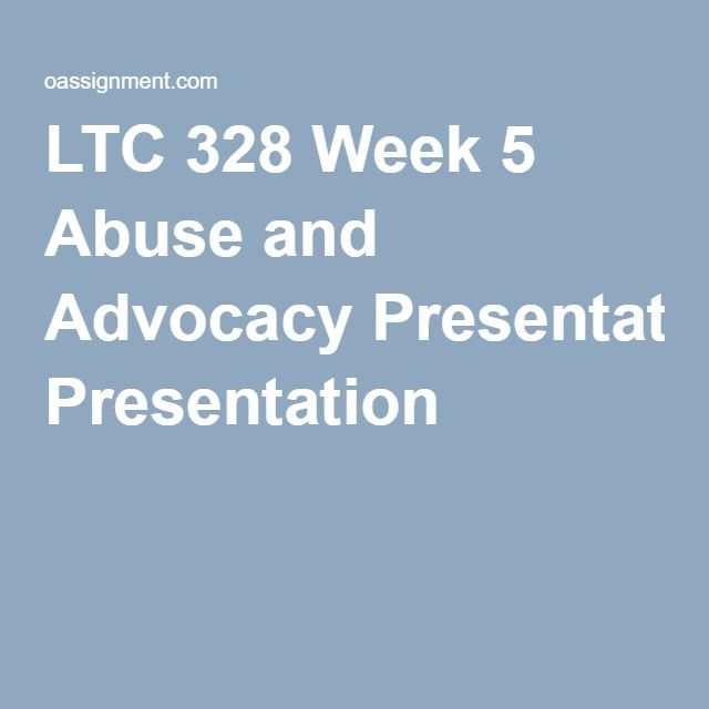 LTC 328 Week 5 Abuse and Advocacy Presentation