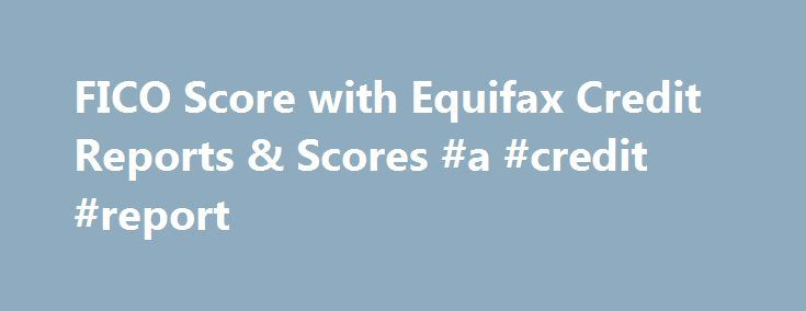 FICO Score with Equifax Credit Reports & Scores #a #credit #report http://nef2.com/fico-score-with-equifax-credit-reports-scores-a-credit-report/  #your credit score # Equifax Credit Report with FICO Score Save big by knowing your FICO score with Equifax Credit Report Your credit score is a key factor in whether you qualify for credit, and can impact both the interest rate and loan amount you receive. Purchase Options 1 The FICO Credit Score provided under...