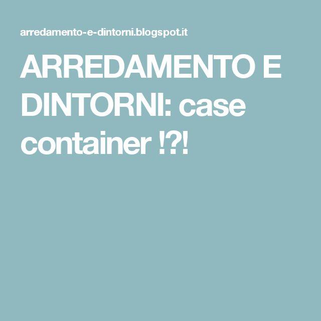 ARREDAMENTO E DINTORNI: case container !?!