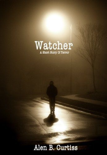 Watcher by Alen B. Curtiss, http://www.amazon.com/dp/B00DOCKCTU/ref=cm_sw_r_pi_dp_AOk0rb1GQH7GM