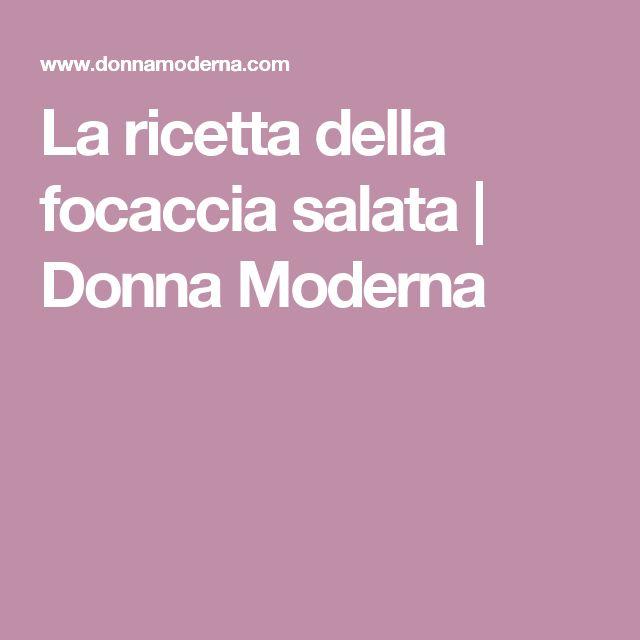 La ricetta della focaccia salata   Donna Moderna