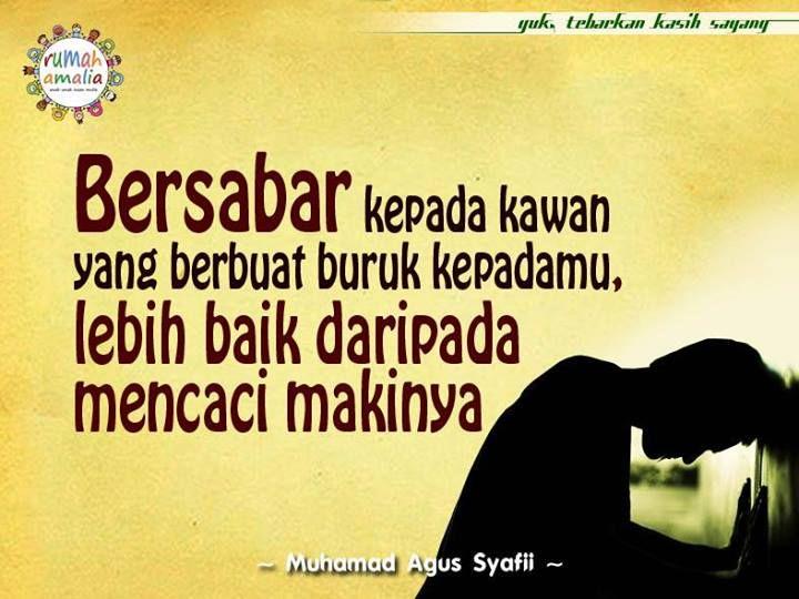 Bersabar kepada kawan yang berbuat buruk kepadamu, lebih baik daripada mencaci makinya
