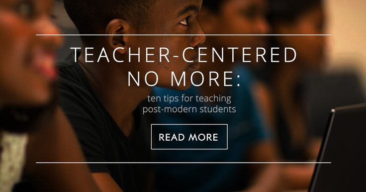 Teacher-Centered No More: 10 Tips for Teaching Today's Students