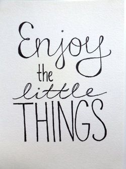{Always} Enjoy the little things