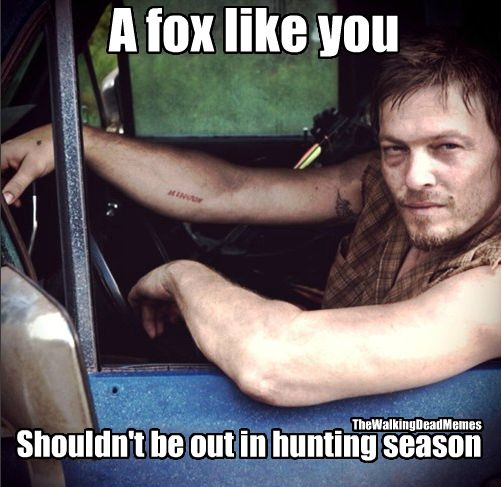 Daryl Dixon pick up line for hunting season...