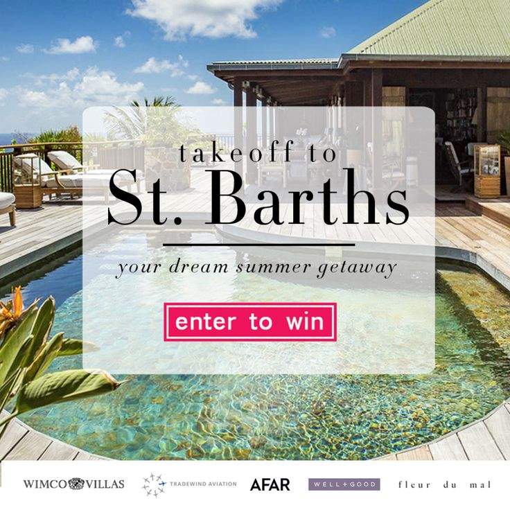 takeoff to  St. Barthsyour dream summer getaway_________Enter for a chance to win:7 nights in a luxury villafrom WIMCO Villasroundtrip airfare for twofrom San Juan to St. Barths from Tradewind Aviation$1000 shopping spreefrom Fleur du Mal