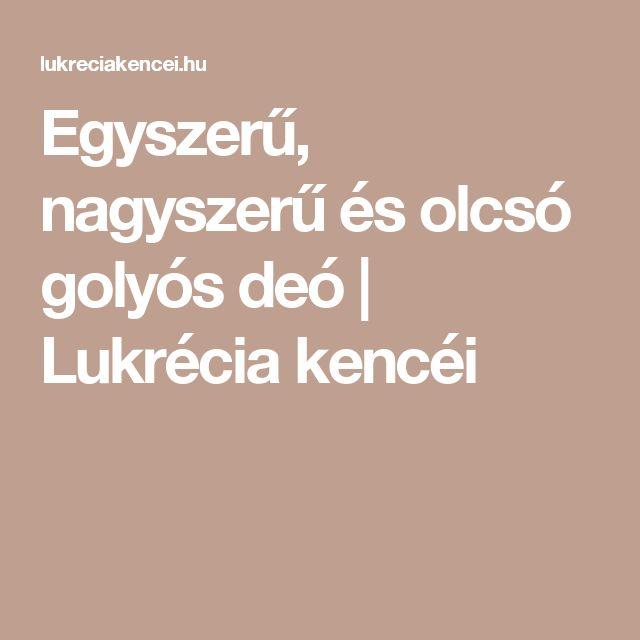 Egyszerű, nagyszerű és olcsó golyós deó   Lukrécia kencéi