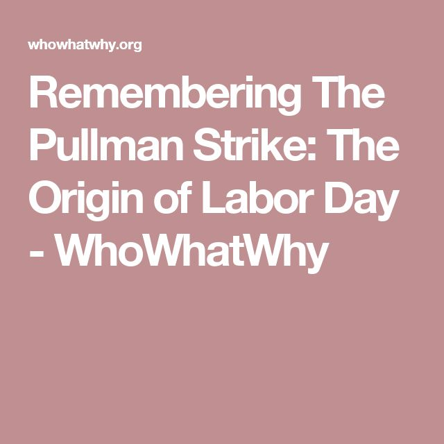 Remembering The Pullman Strike: The Origin of Labor Day - WhoWhatWhy