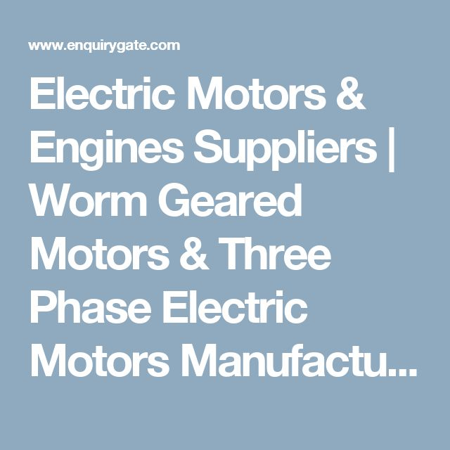 Electric Motors & Engines Suppliers | Worm Geared Motors & Three Phase Electric Motors Manufacturers | Enquiry Gate