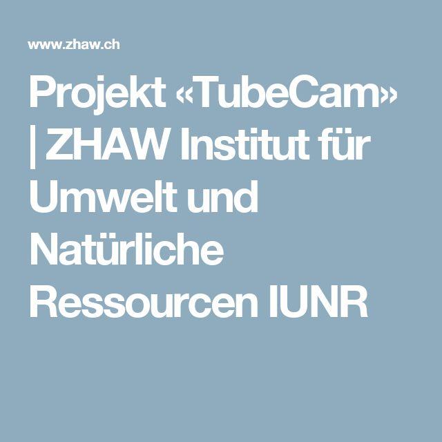 Projekt «TubeCam»   ZHAW Institut für Umwelt und Natürliche Ressourcen IUNR