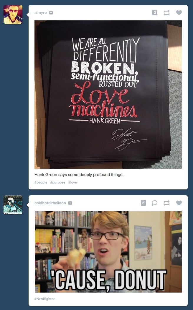 haha. haven't seen either video to which this refers, but I believe Hank Green said these things, and I like that :)