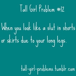 Tall Girl Problems..: Relationships Quotes, Long Legs, Skirts, Skinny Girls Problems, Tall People Problems, Shorts Girls, So True, Tall Woman, Tall Girls Problems