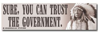 You can trust the government...just ask an Indian.