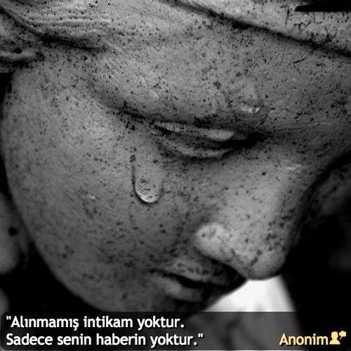 """""""Alınmamış intikam yoktur. Sadece senin haberin yoktur."""" #Anonim #birsözepikse #özlüsözler #gününsözü #şiirsokakta"""