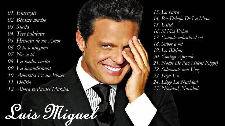 Luis Miguel Sus Mejores Éxitos  Las 25 Mejores Canciones de Luis Miguel ...