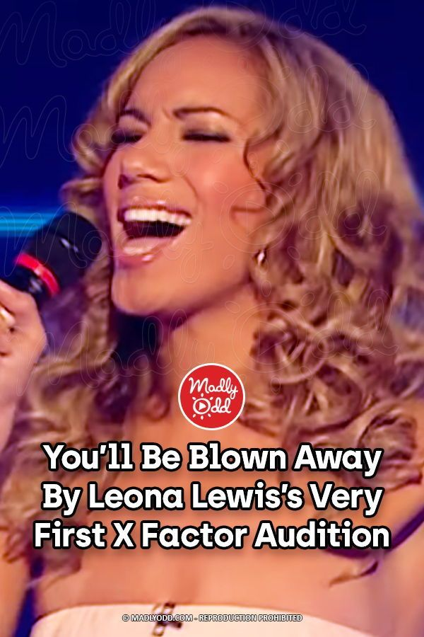 You Ll Be Blown Away By Leona Lewis S Very First X Factor Audition Leona Lewis Audition Songs Audition