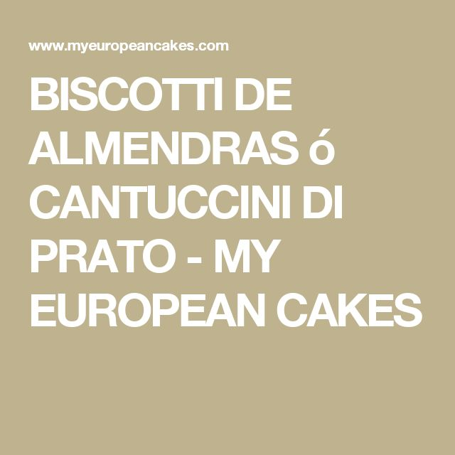 BISCOTTI DE ALMENDRAS ó CANTUCCINI DI PRATO - MY EUROPEAN CAKES